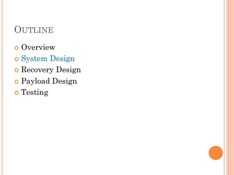 O UTLINE Overview System Design Recovery Design Payload Design Testing