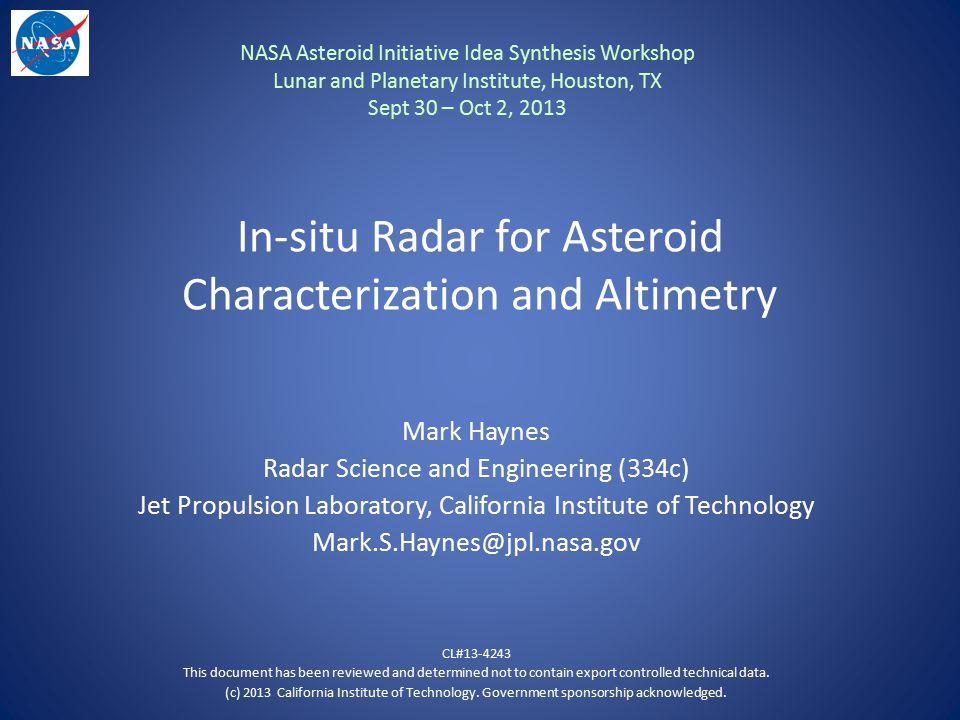 In-situ Radar for Asteroid Characterization and Altimetry Mark Haynes Radar Science and Engineering (334c) Jet Propulsion Laboratory, California Insti