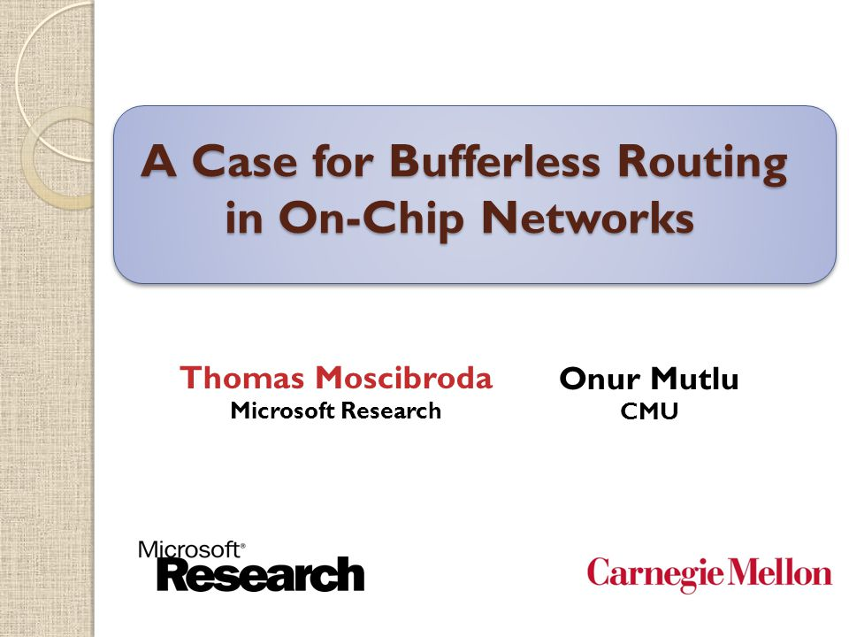 $ A Case for Bufferless Routing in On-Chip Networks A Case for Bufferless Routing in On-Chip Networks Onur Mutlu CMU TexPoint fonts used in EMF. Read