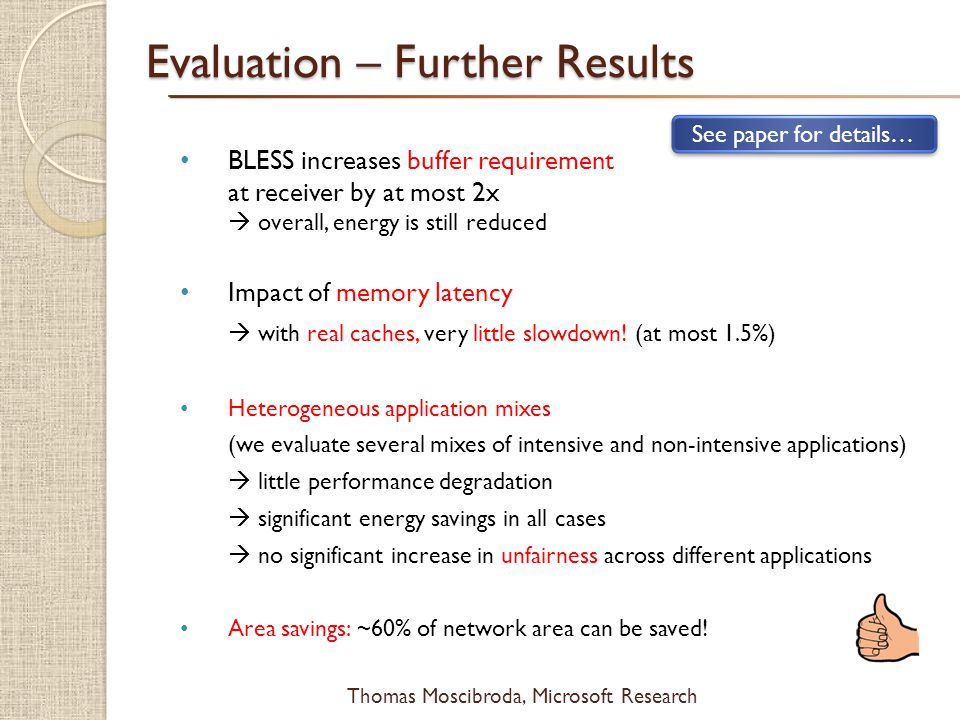 $ Thomas Moscibroda, Microsoft Research Evaluation – Further Results BLESS increases buffer requirement at receiver by at most 2x  overall, energy is