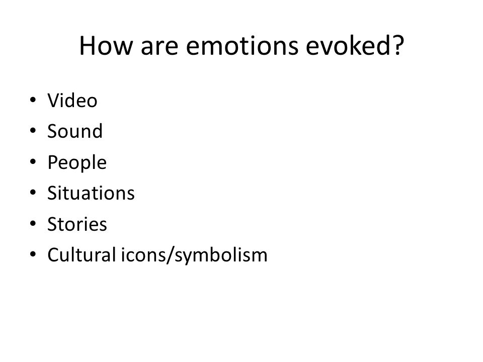 How are emotions evoked? Video Sound People Situations Stories Cultural icons/symbolism
