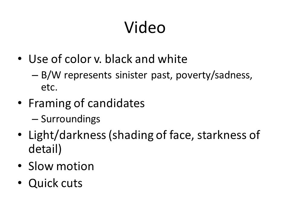 Video Use of color v. black and white – B/W represents sinister past, poverty/sadness, etc.