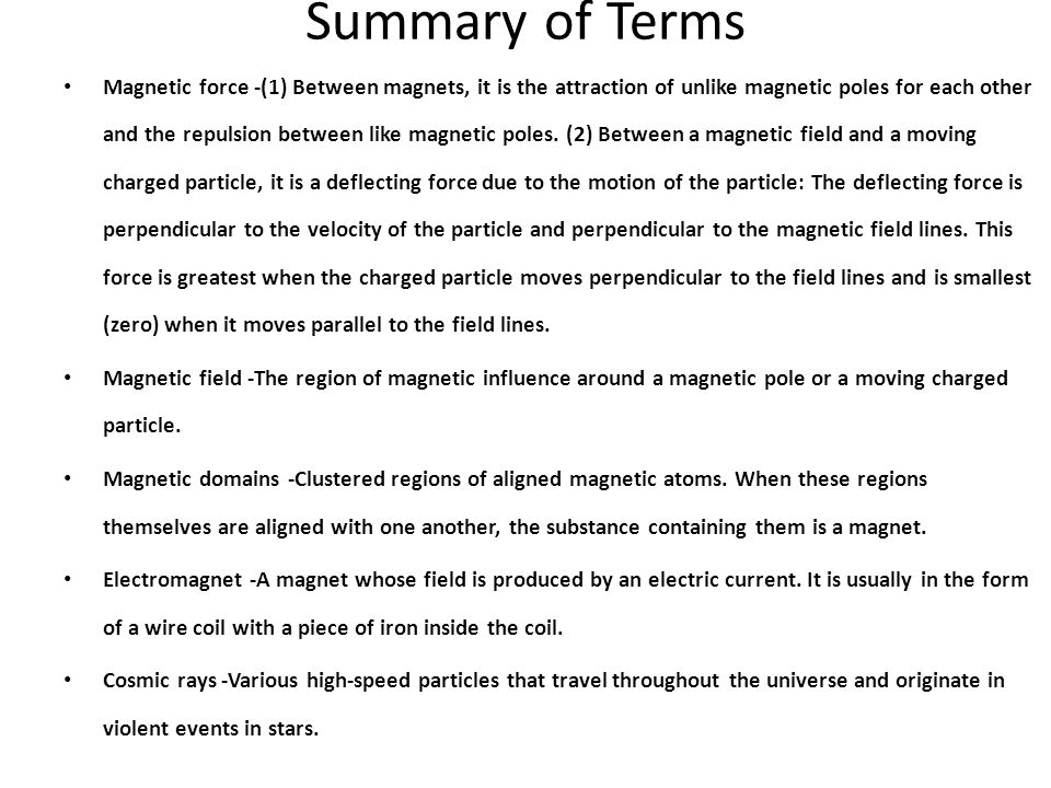 Summary of Terms Magnetic force -(1) Between magnets, it is the attraction of unlike magnetic poles for each other and the repulsion between like magn