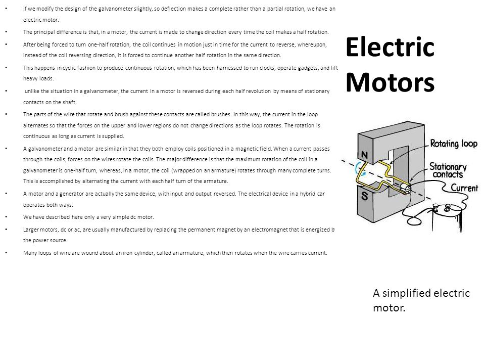 Electric Motors If we modify the design of the galvanometer slightly, so deflection makes a complete rather than a partial rotation, we have an electr