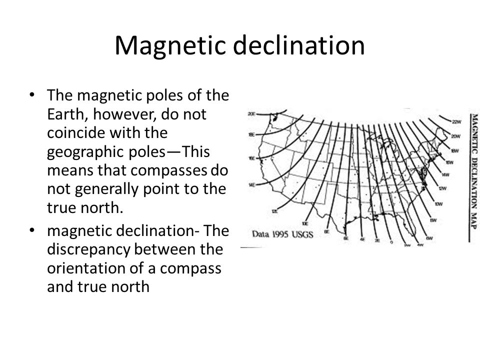 Magnetic declination The magnetic poles of the Earth, however, do not coincide with the geographic poles—This means that compasses do not generally po