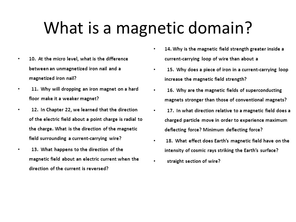 What is a magnetic domain? 10. At the micro level, what is the difference between an unmagnetized iron nail and a magnetized iron nail? 11. Why will d