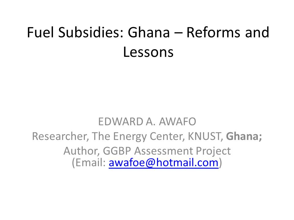 Fuel Subsidies: Ghana – Reforms and Lessons EDWARD A.
