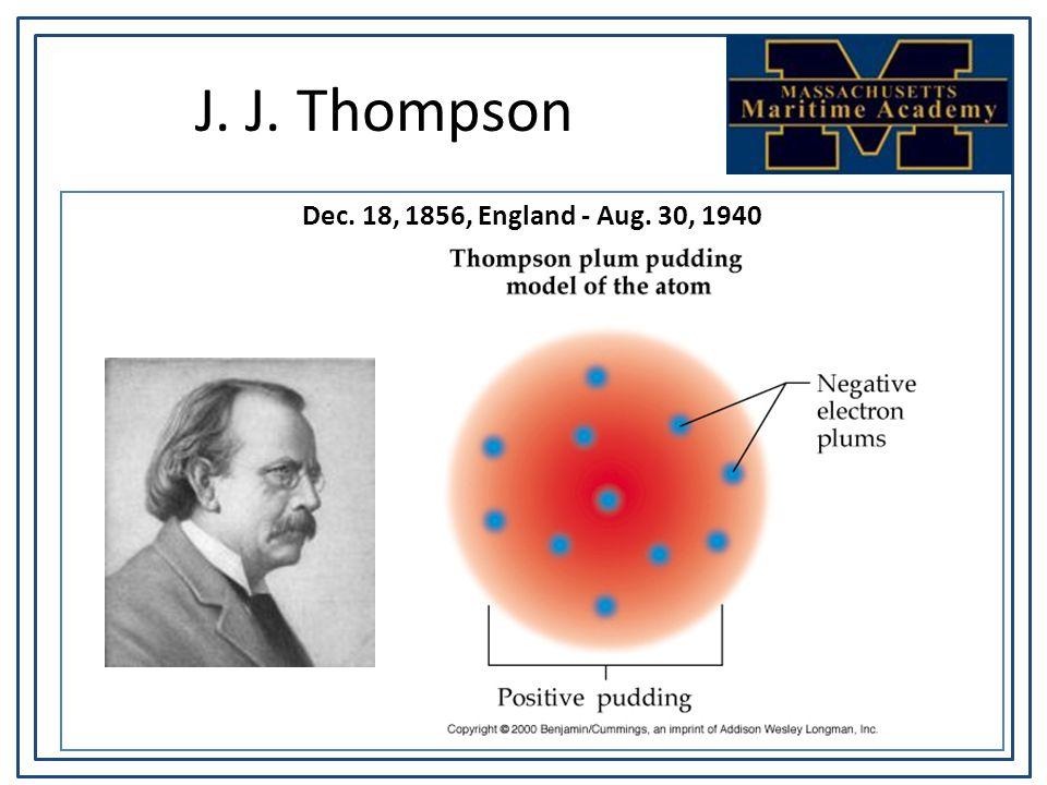 J. J. Thompson Dec. 18, 1856, England - Aug. 30, 1940