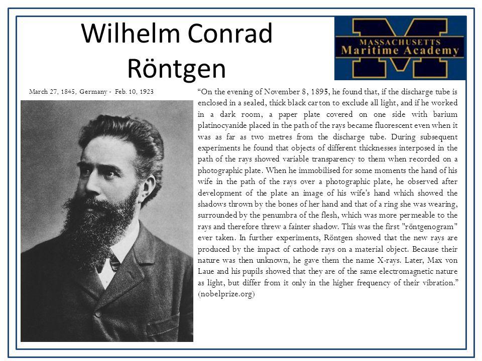 Wilhelm Conrad Röntgen March 27, 1845, Germany - Feb.