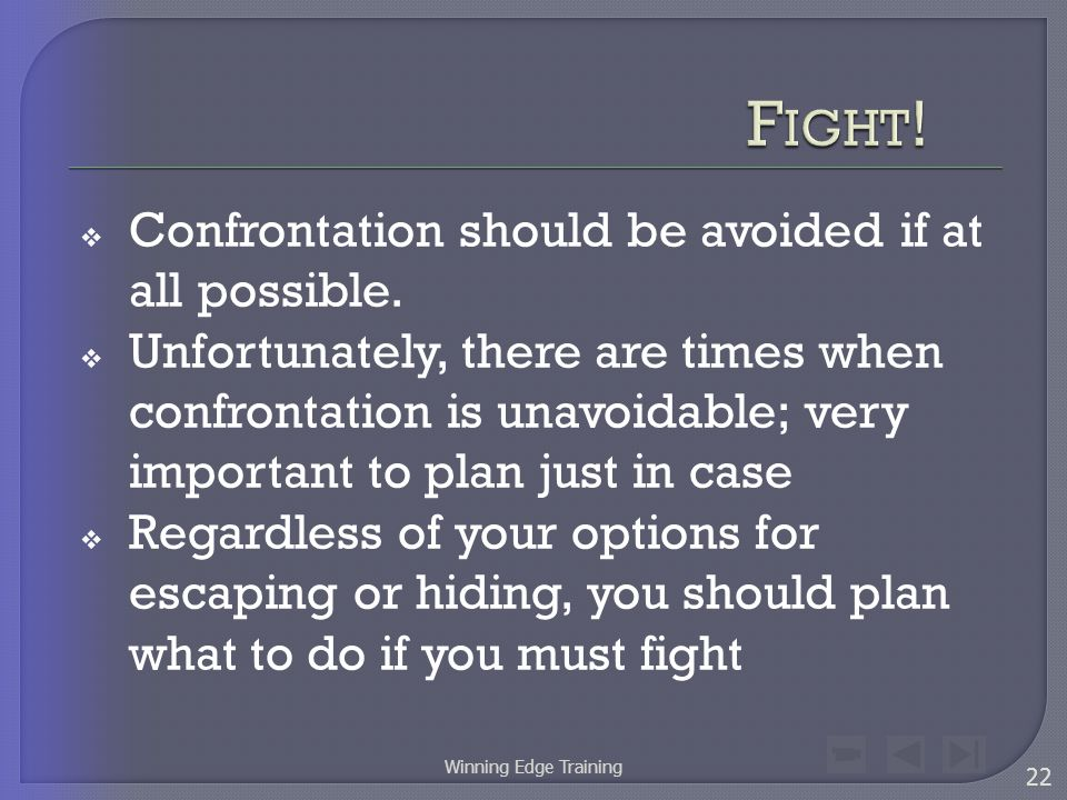  Confrontation should be avoided if at all possible.