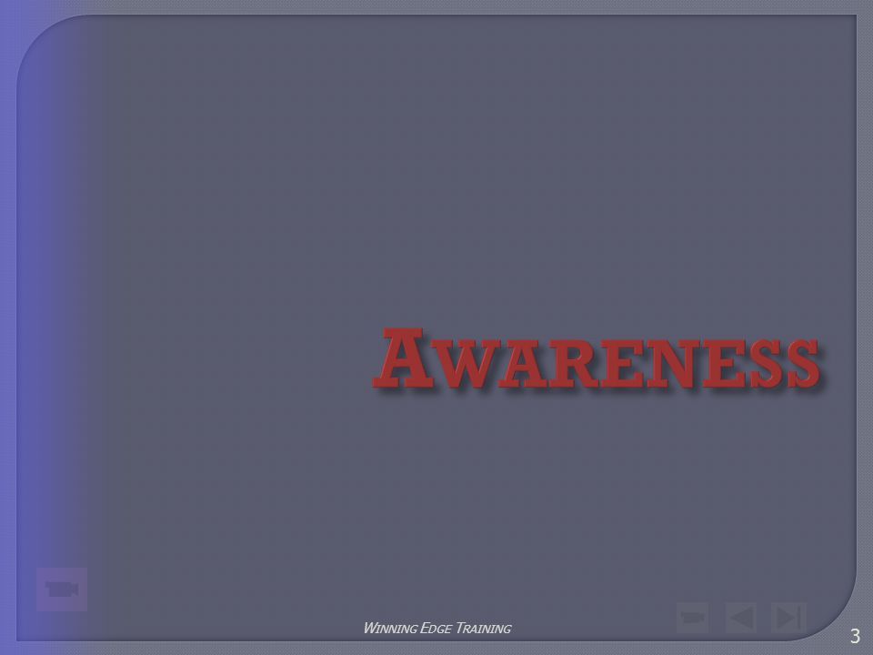  Lack of awareness leads to:  Panic  Instinctive, often counterproductive responses  Increased awareness enables you to:  Avoid many dangers  Identify danger early; more time to escape or take other defensive action  Think more clearly 4 Winning Edge Training