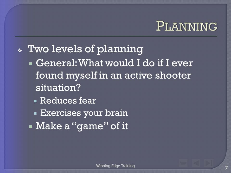  Two levels of planning  General: What would I do if I ever found myself in an active shooter situation.