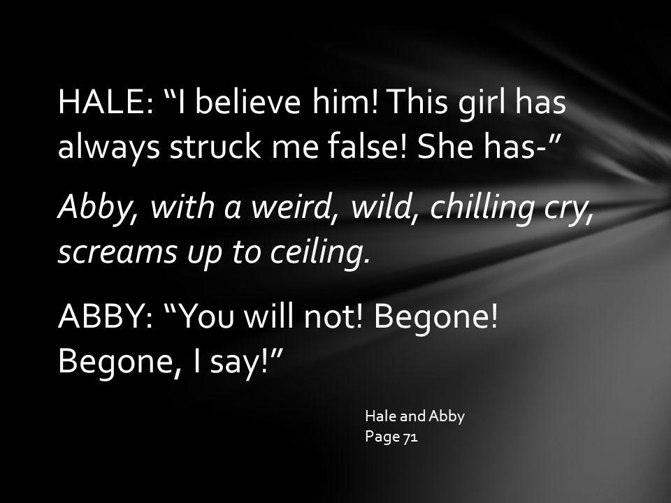 HALE: I believe him. This girl has always struck me false.