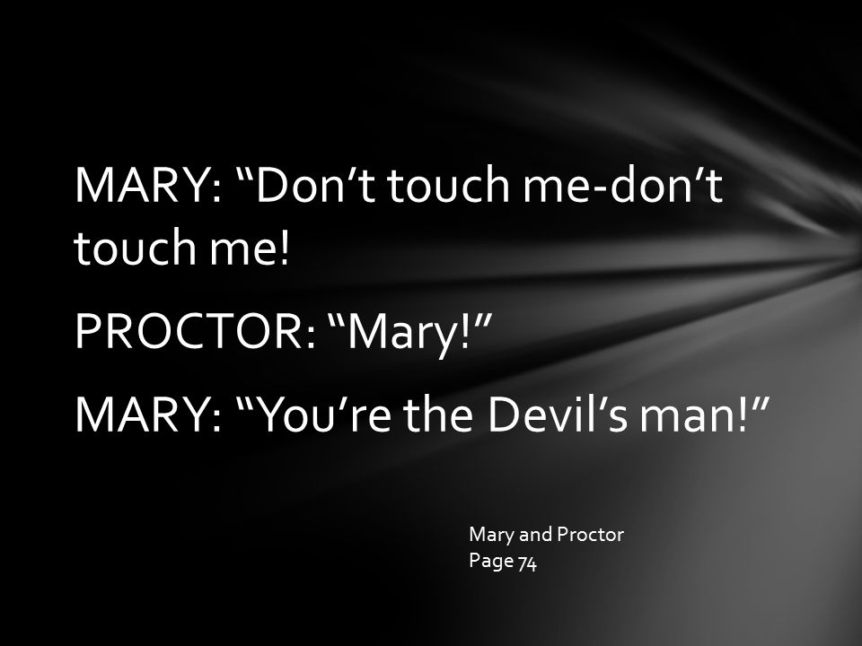 """MARY: """"Don't touch me-don't touch me! PROCTOR: """"Mary!"""" MARY: """"You're the Devil's man!"""" Mary and Proctor Page 74"""