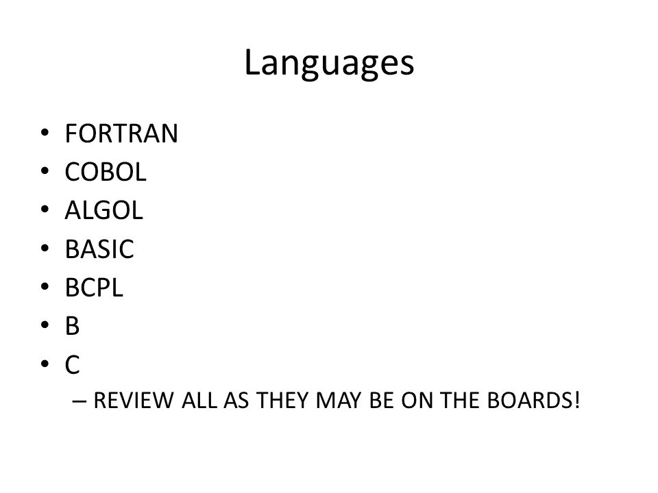 Languages FORTRAN COBOL ALGOL BASIC BCPL B C – REVIEW ALL AS THEY MAY BE ON THE BOARDS!