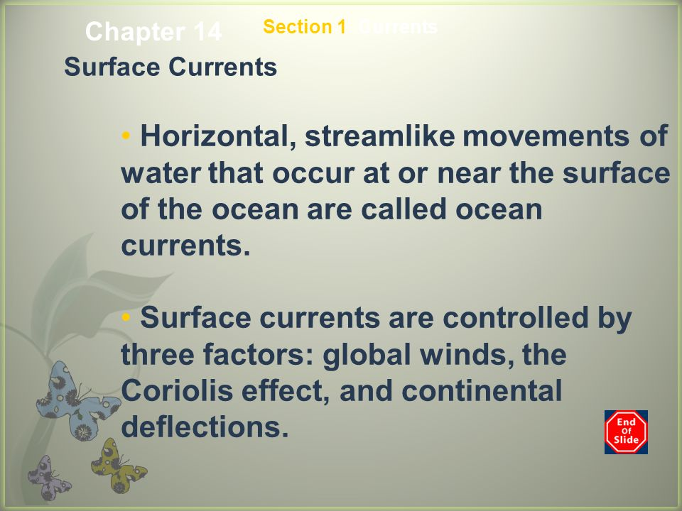 Section 1 Currents Surface Currents Horizontal, streamlike movements of water that occur at or near the surface of the ocean are called ocean currents