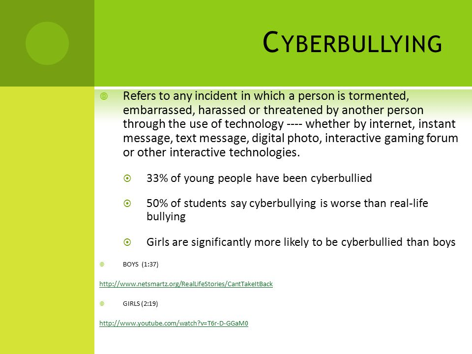 C YBERBULLYING  Refers to any incident in which a person is tormented, embarrassed, harassed or threatened by another person through the use of techn