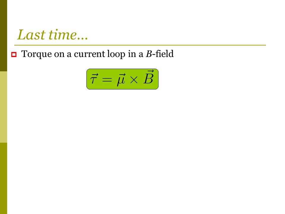  Torque on a current loop in a B-field Last time…