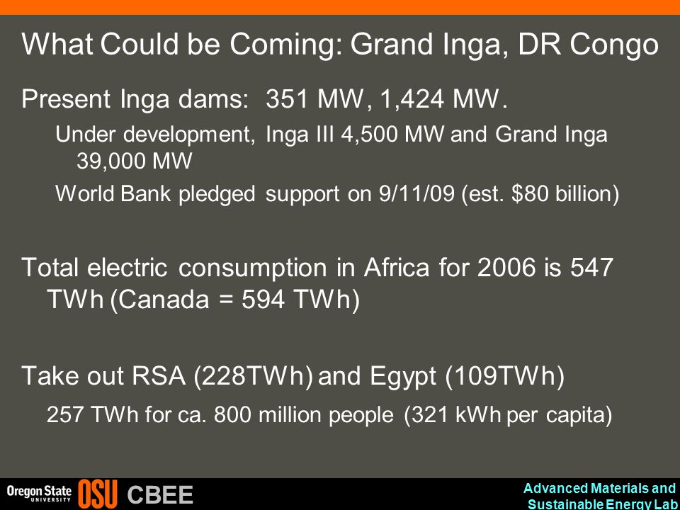 Advanced Materials and Sustainable Energy Lab CBEE What Could be Coming: Grand Inga, DR Congo Present Inga dams: 351 MW, 1,424 MW. Under development,