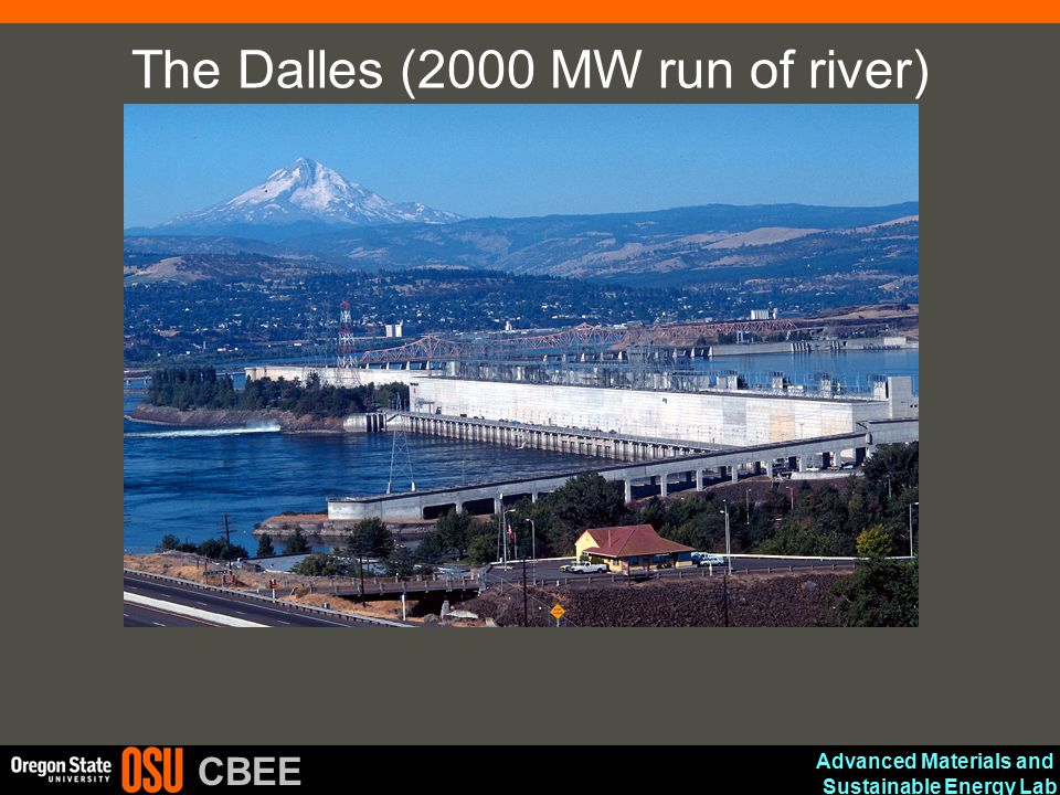 Advanced Materials and Sustainable Energy Lab CBEE The Dalles (2000 MW run of river)