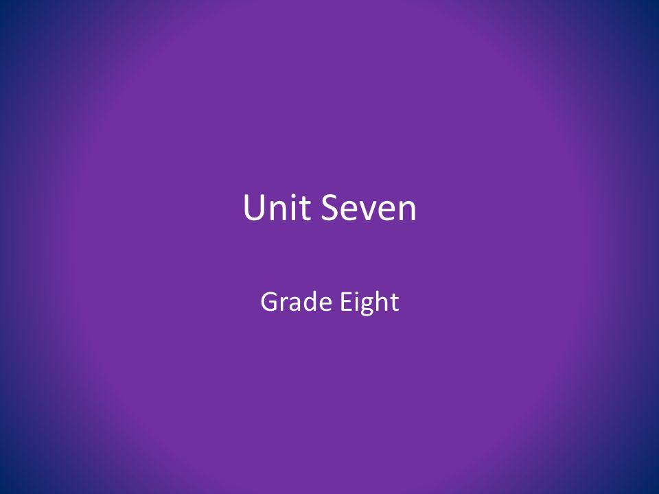 Unit Seven Grade Eight