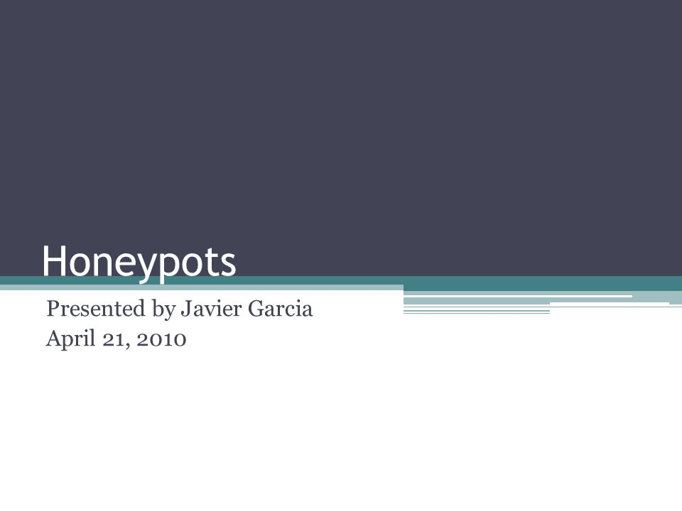 Honeypots Presented by Javier Garcia April 21, 2010