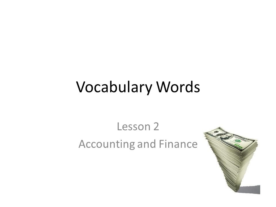 Vocabulary Words Lesson 2 Accounting and Finance