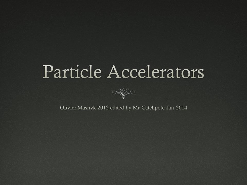 Types of Particle Accelerators  Linear (linac)  Cyclotron  Synchrotron