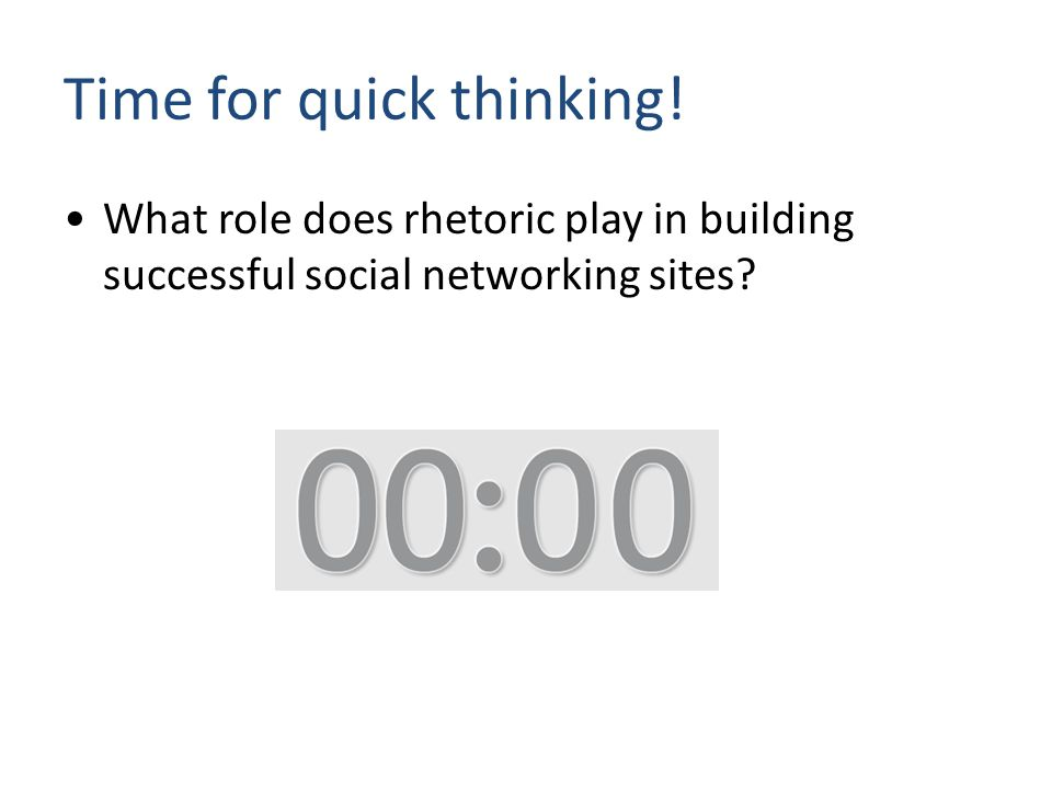What role does rhetoric play in building successful social networking sites? Time for quick thinking!