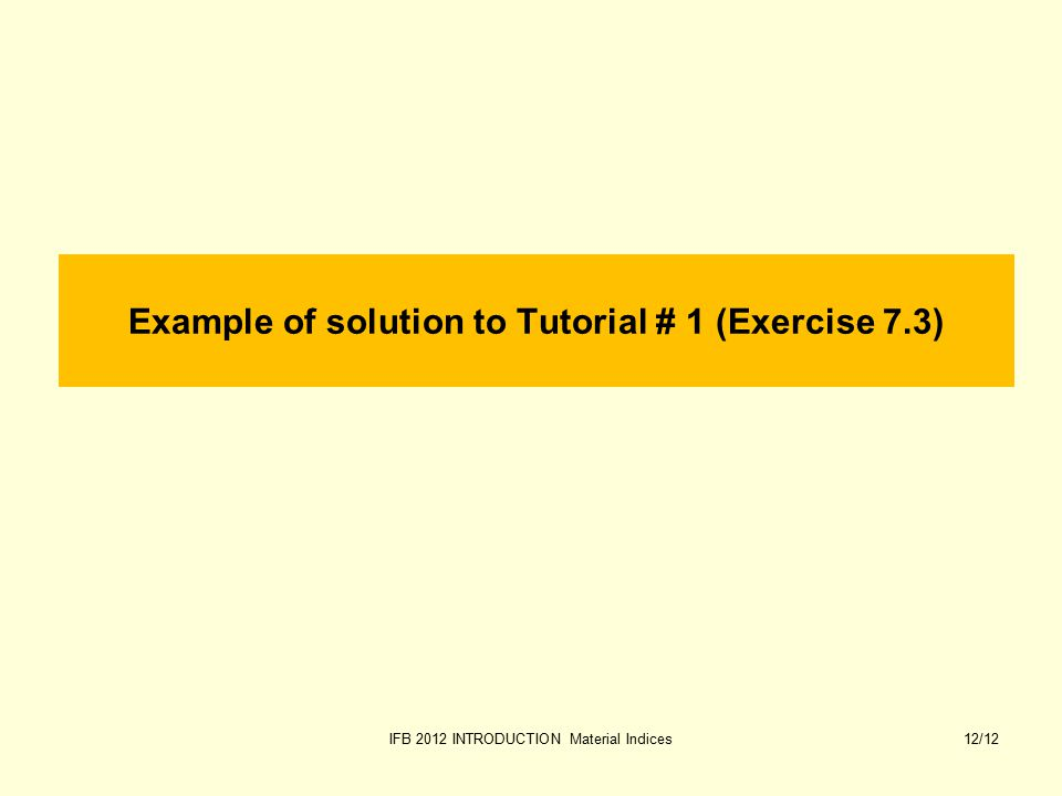 IFB 2012 INTRODUCTION Material Indices12/12 Example of solution to Tutorial # 1 (Exercise 7.3)