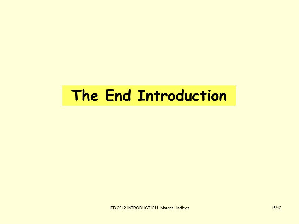 IFB 2012 INTRODUCTION Material Indices15/12 The End Introduction