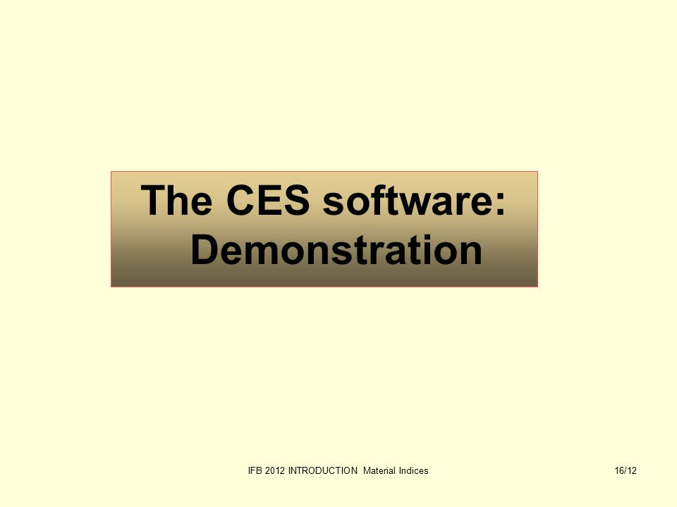 IFB 2012 INTRODUCTION Material Indices16/12 The CES software: Demonstration