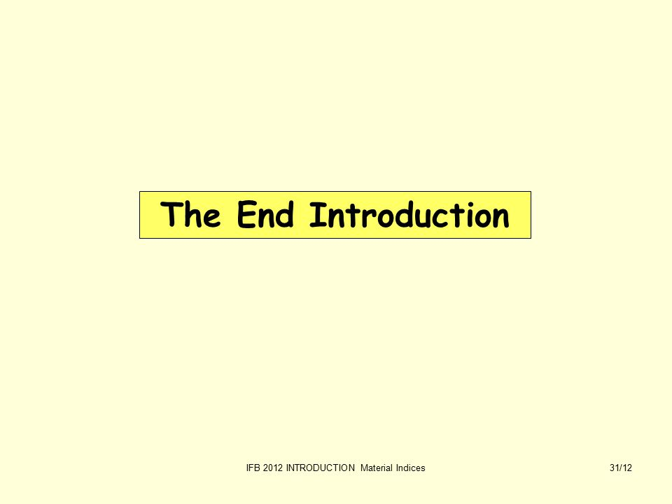 IFB 2012 INTRODUCTION Material Indices31/12 The End Introduction