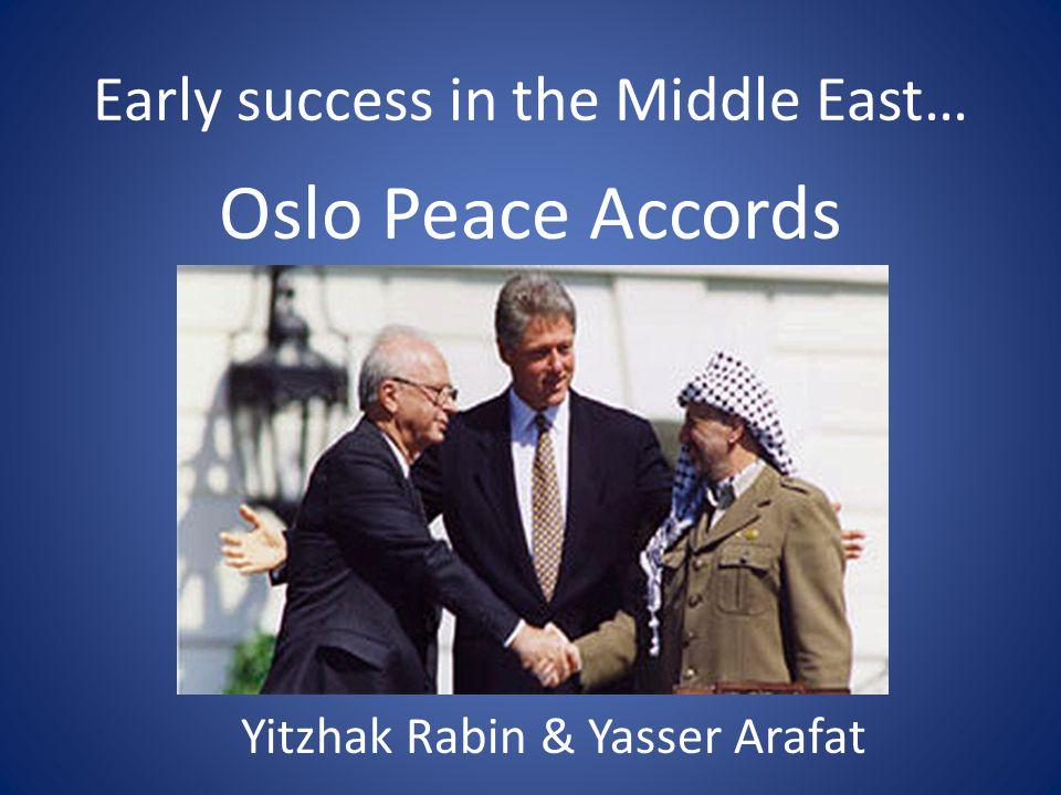 Early success in the Middle East… Oslo Peace Accords Yitzhak Rabin & Yasser Arafat