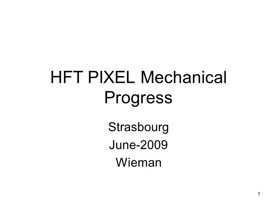HFT PIXEL Mechanical Progress Strasbourg June-2009 Wieman 1