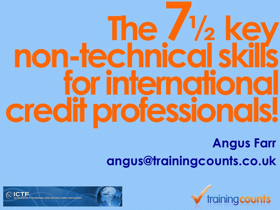 The 7 ½ key non-technical skills for international credit professionals.