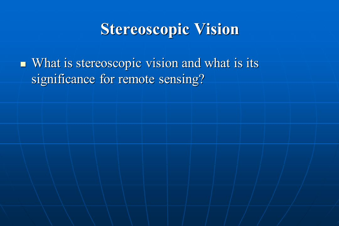 Stereoscopic Vision What is stereoscopic vision and what is its significance for remote sensing.