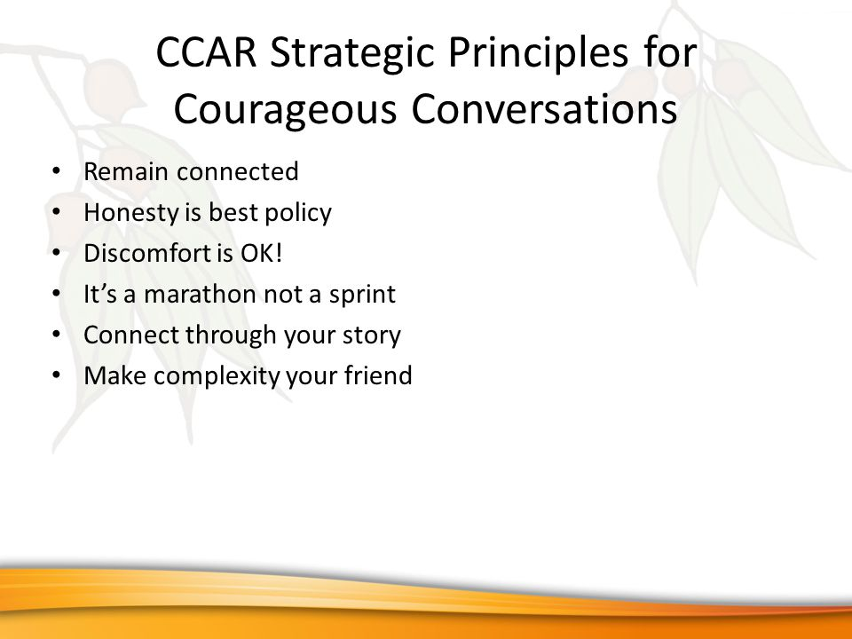 CCAR Strategic Principles for Courageous Conversations Remain connected Honesty is best policy Discomfort is OK.