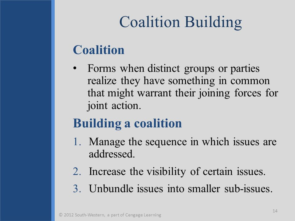 Coalition Building Coalition Forms when distinct groups or parties realize they have something in common that might warrant their joining forces for j