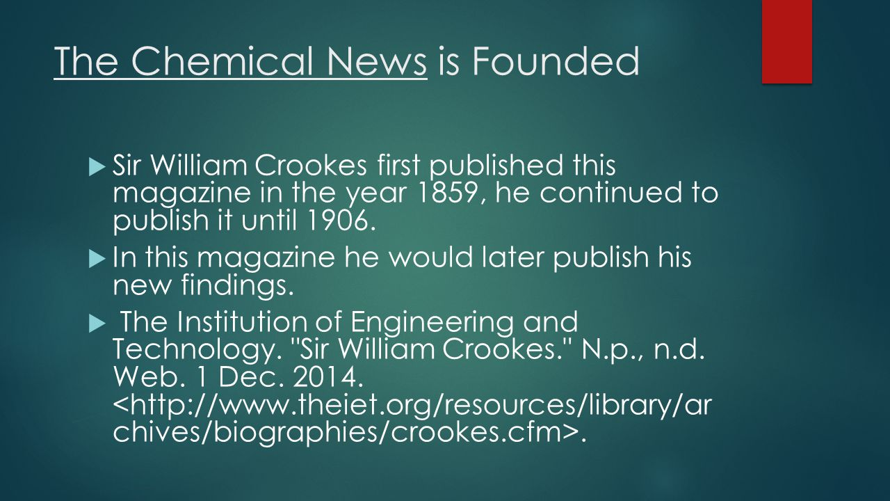 The Chemical News is Founded  Sir William Crookes first published this magazine in the year 1859, he continued to publish it until 1906.  In this ma