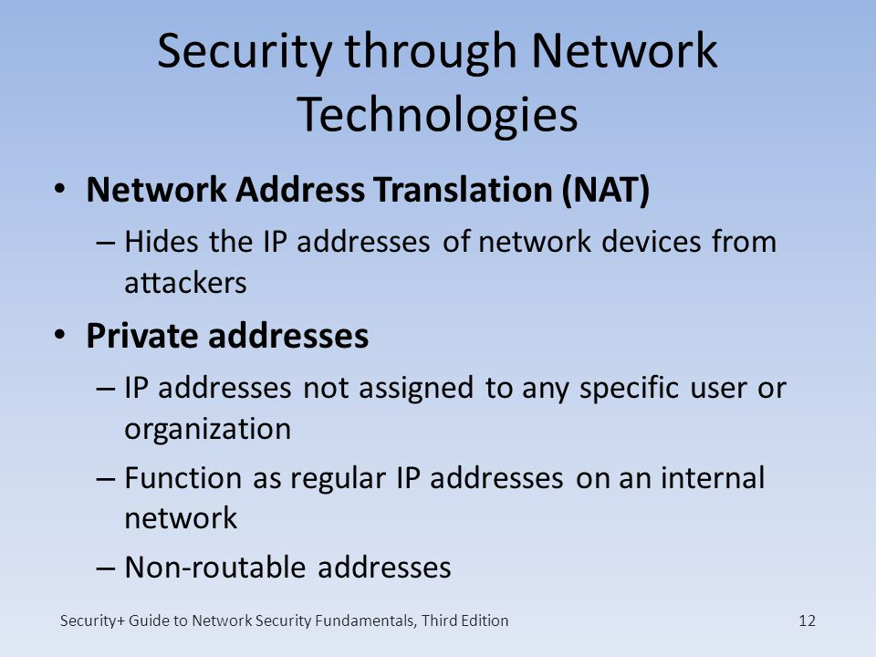 Security+ Guide to Network Security Fundamentals, Third Edition Security through Network Technologies Network Address Translation (NAT) – Hides the IP
