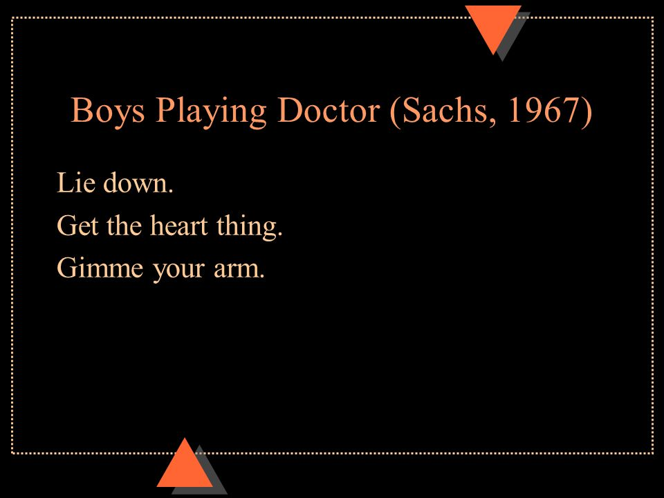 Girls Playing Doctor (Sachs, 1967) Let's sit down and use it. Now we can both be doctors. Will you be the patient for a few minutes?
