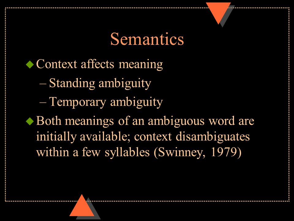 Semantics u Meaning u Morpheme - smallest unit that carries meaning – words – prefixes – suffixes