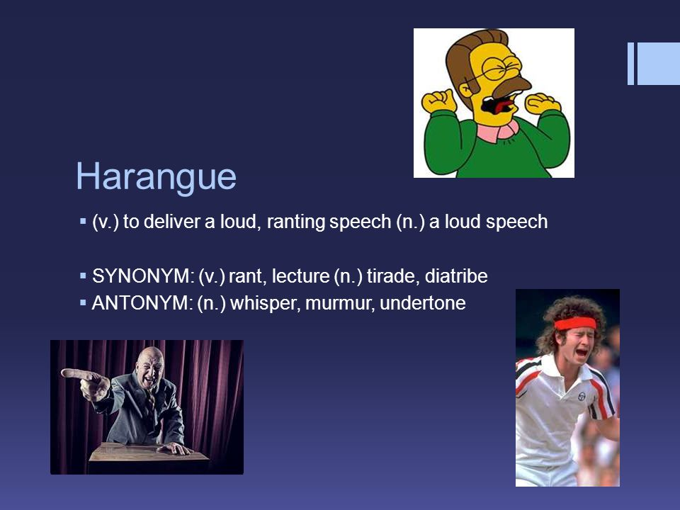 Harangue  (v.) to deliver a loud, ranting speech (n.) a loud speech  SYNONYM: (v.) rant, lecture (n.) tirade, diatribe  ANTONYM: (n.) whisper, murm