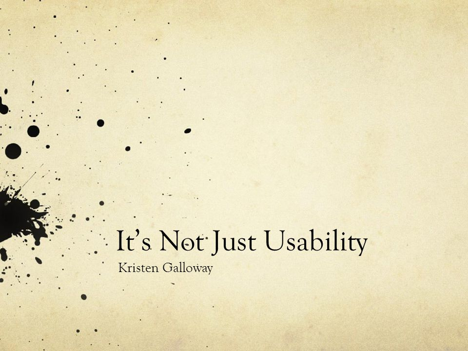 It's Not Just Usability Kristen Galloway
