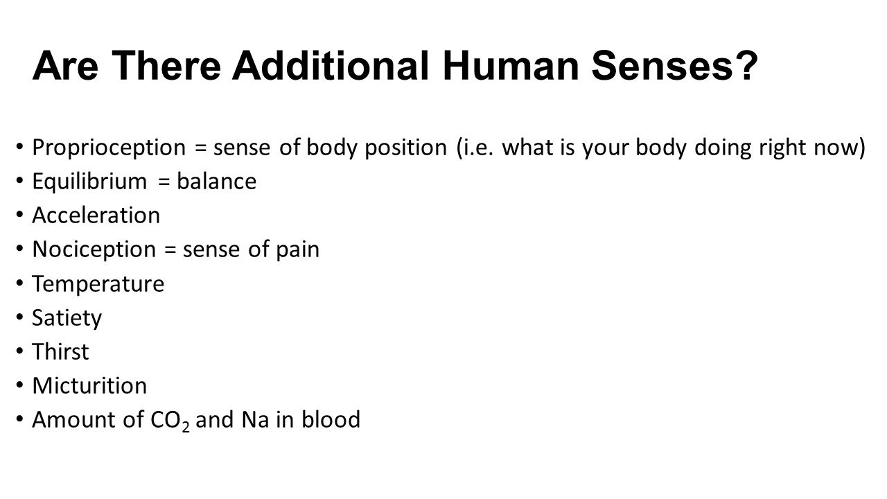 Are There Additional Human Senses.Proprioception = sense of body position (i.e.