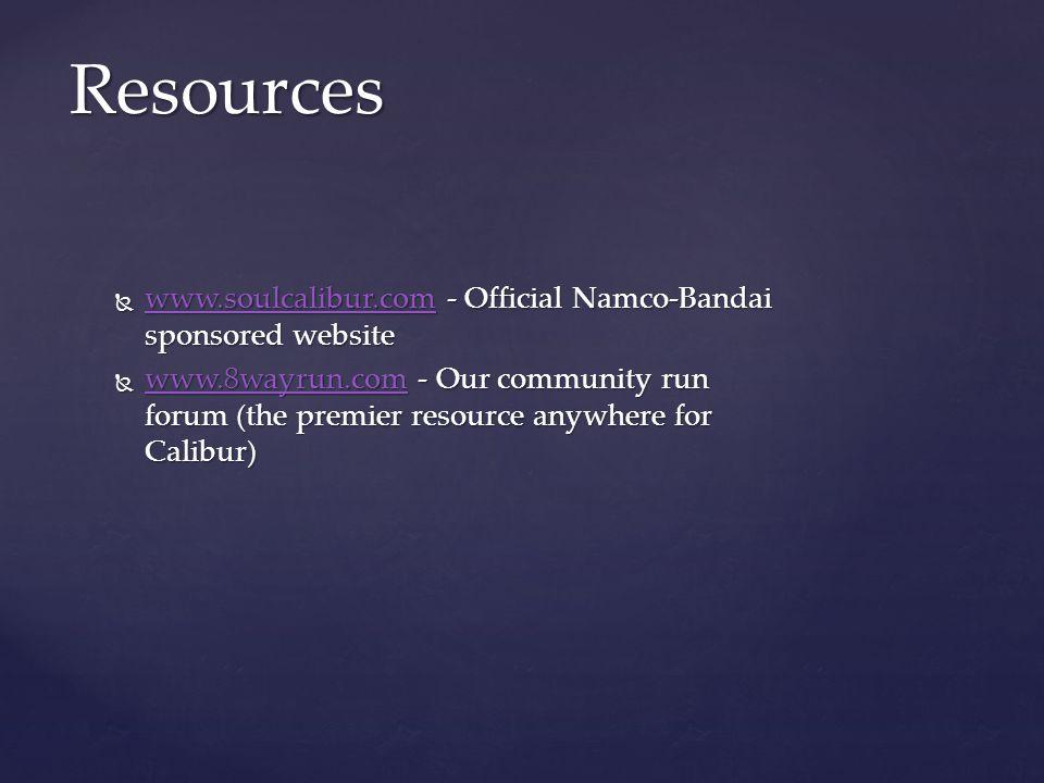  www.soulcalibur.com - Official Namco-Bandai sponsored website www.soulcalibur.com  www.8wayrun.com - Our community run forum (the premier resource anywhere for Calibur) www.8wayrun.com Resources
