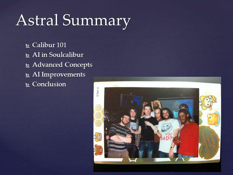  Calibur 101  AI in Soulcalibur  Advanced Concepts  AI Improvements  Conclusion Astral Summary