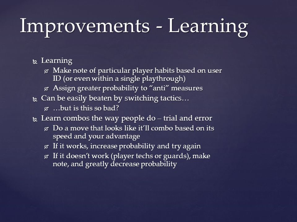 """ Learning  Make note of particular player habits based on user ID (or even within a single playthrough)  Assign greater probability to """"anti"""" measu"""