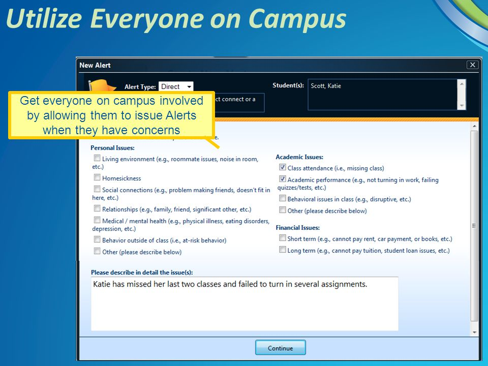 Utilize Everyone on Campus Get everyone on campus involved by allowing them to issue Alerts when they have concerns